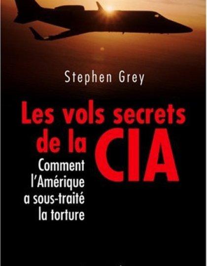 Les vols secrets de la CIA: Comment l'Amérique a sous-traité la torture