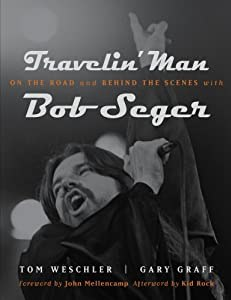 Travelin' Man: On the Road and Behind the Scenes with Bob Seger by Tom Weschler