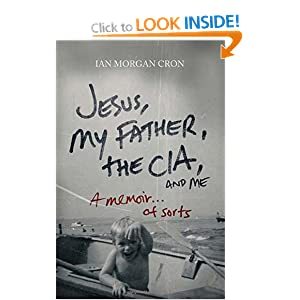 Jesus, My Father, the CIA, and Me: A Memoir. . . of Sorts