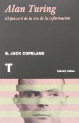 Alan Turing: El pionero de la era de la información (Noema) de Brian Jack Copeland