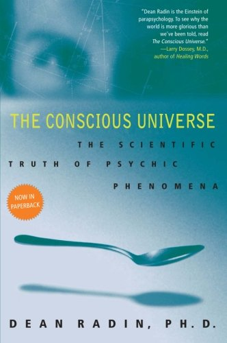 The Conscious Universe: The Scientific Truth of Psychic Phenomena: Dean, PhD Radin: 9780061778995: Amazon.com: Books
