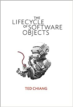 The Lifecycle of Software Objects: Ted Chiang