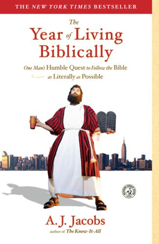 The Year of Living Biblically: One Man's Humble Quest to Follow the Bible as Literally as Possible, A.J. Jacobs