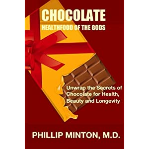 Chocolate, Healthfood of the Gods by Phillip Minton, M.D.