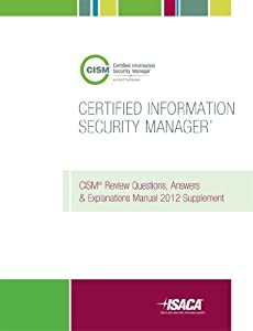 CISM Review Questions, Answers & Explanations Manual Supplement