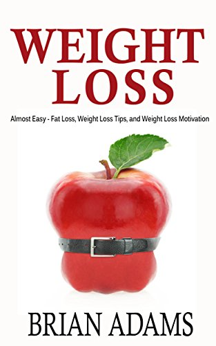 Weight Loss: Almost Easy - Fat Loss, Weight Loss Tips, and Weight Loss Motivation (weight loss strategies,lose weight naturally,weight loss habits,weight ... habits,fat burn,lose weight fast)