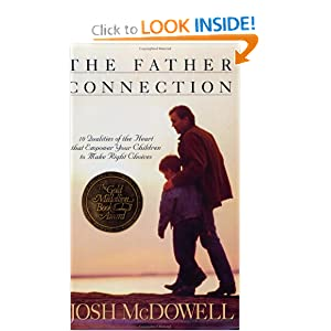 The Father Connection: How You Can Make the Difference in Your Child's Self-Esteem and Sense of Purpose (Right Your Wrong)