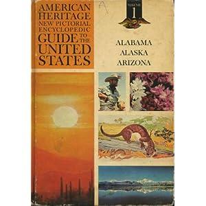 American Heritage New Pictorial Encyclopedic Guide to the United States  Vol 1 - Alabama, Alaska, Arizona