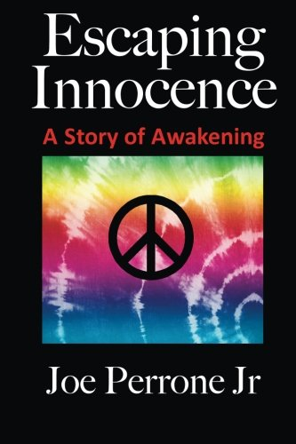 Escaping Innocence: A Story Of Awakening: Joe Perrone Jr.: 9781440464355: Amazon.com: Books