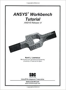 ANSYS Workbench Tutorial: Kent Lawrence: 9781585032693
