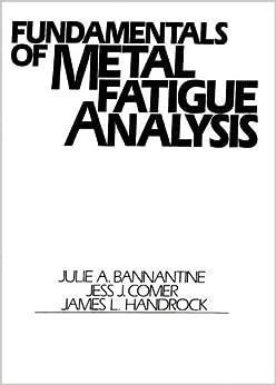 Fundamentals of Metal Fatigue Analysis: Julie A