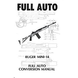 FULL AUTO Ruger Mini 14 Modification Manual (Full Auto