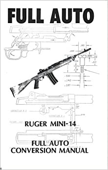 FULL AUTO Ruger Mini-14 Modification Manual (Full Auto