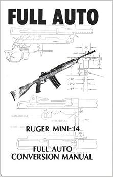 FULL AUTO Ruger Mini-14 Modification Manual (Full Auto