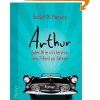 Arthur oder Wie ich lernte, den T-Bird zu fahren / Sarah N. Harvey