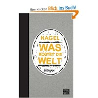 Was kostet die Welt : Roman / Nagel (Thomas Nagelschmidt)