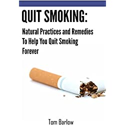 QUIT SMOKING: Natural Practices and Remedies to Help You Quit Smoking Forever (how to quit smoking, stop smoking, addiction, natural remedies, supplements, hypnosis)