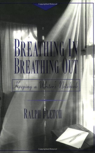Breathing In, Breathing Out: Keeping a Writer's Notebook