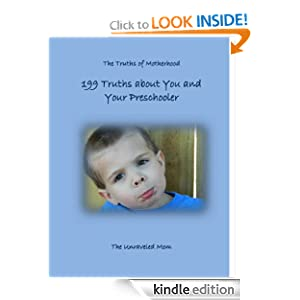 199 Truths about You and Your Preschooler (The Truths of Motherhood)