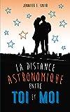 La distance astronomique entre toi et moi par Jennifer E. Smith