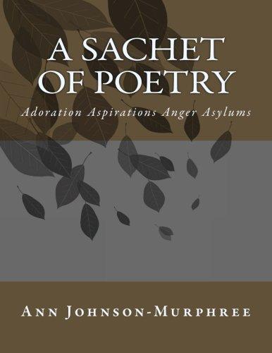 A Sachet of Poetry: Adoration Aspirations Anger Asylums
