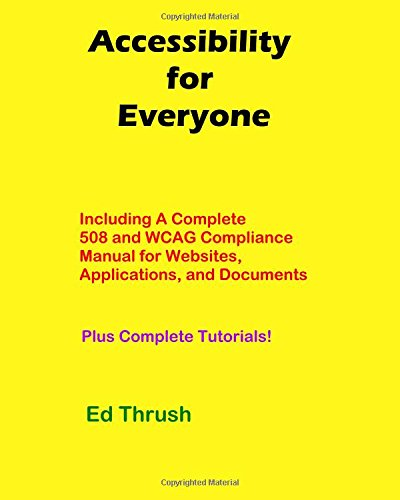 Accessibility for Everyone: Accessibility Compliance For Authors, Developers, Managers, Trainers and More!
