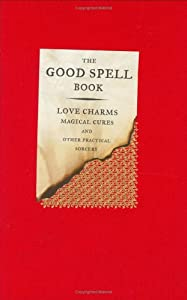 "Cover of ""THE GOOD SPELL BOOK: LOVE CHARM..."