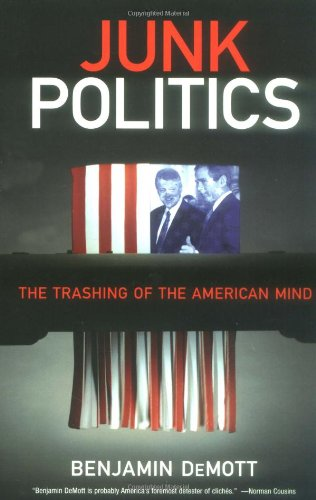 Junk Politics: The Trashing of the American Mind: Benjamin DeMott: 9781560255659: Amazon.com: Books