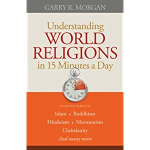 Understanding World Religions in 15 Minutes a Day: Learn the basics of:   Islam  Buddhism  Hinduism  Mormonism  Christianity  And many more...