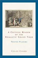 Tristes Plaisirs – A Critical Reader of the Romantic Grand Tour, By Chloe Chard, taken from Amazon.com