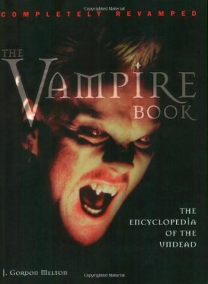 The Vampire Book: The Encyclopedia of the Undead by J. Gordon Melton | Featured Book of the Day | wearewordnerds.com