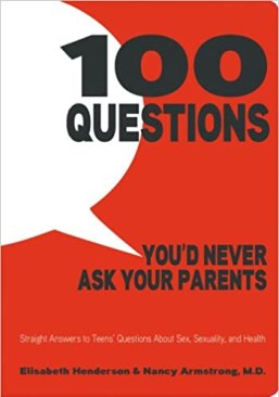 Book cover 100 Questions You'd Never Ask Your Parents by Elisabeth Henderson and Nancy Armstrong, M.D