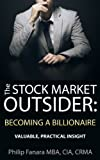 The Stock Market Outsider: Becoming a Billionaire: Valuable, Practical Insight