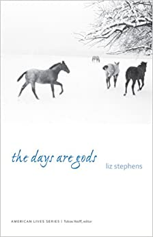 The Days Are Gods (American Lives): Liz Stephens