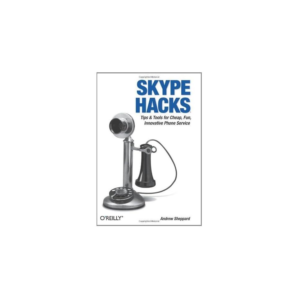 Skype Hacks Tips & Tools for Cheap, Fun, Innovative Phone