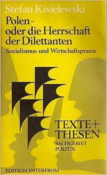 Polen oder Die Herrschaft der Dilettanten. Sozialismus und Wirtschaftspraxis