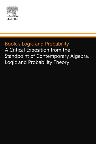 Boole's Logic and Probability: A Critical Exposition from the Standpoint of Contemporary Algebra, Logic and Probability Theory