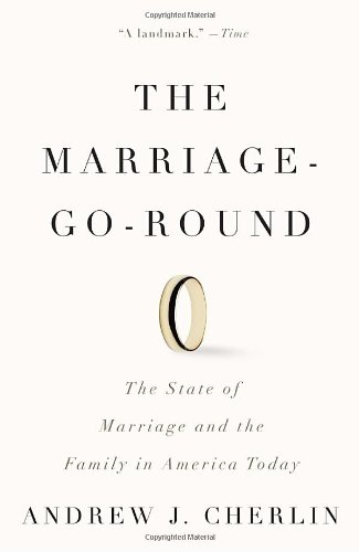 The Marriage-Go-Round: The State of Marriage and the Family in America Today (Vintage): Andrew J. Cherlin: 9780307386380: Amazon.com: Books