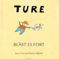 Ture bläst es fort / Anna-Clara und Thomas Tidholm. Aus dem Schwedischen von Anu Stohner.