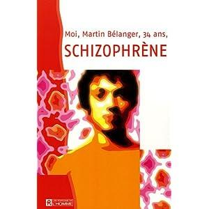Moi, Martin Bélanger, 34 ans, schizophrène