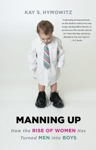 Amazon.com: Manning Up: How the Rise of Women Has Turned Men into Boys (9780465028368): Kay S. Hymowitz: Books