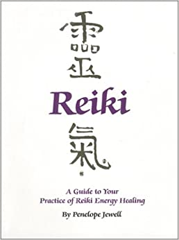 A Guide to Your Practice of Reiki Energy Healing: Penelope