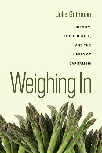 Weighing In: Obesity, Food Justice, and the Limits of Capitalism (California Studies in Food and Culture): Julie Guthman: 9780520266254: Amazon.com: Books