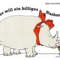 Wer will ein billiges Nashorn? / Shel Silverstein. Deutsch von Harry Rowohlt