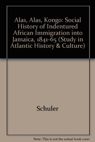 Alas, Alas, Kongo: A Social History of Indentured African Immigration into Jamaica, 1841-1865 (Study in Atlantic History & Culture): Monica Schuler: 9780801823084: Amazon.com: Books