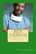 Ben Carson: The Inspirational Life Story of Ben Carson M.D.; Doctor, Humanitarian, and One of Americas Top Political Leadership Figures
