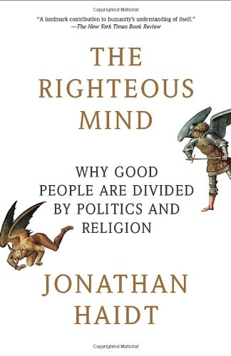 The Righteous Mind: Why Good People Are Divided by Politics and Religion (Vintage): Jonathan Haidt: 9780307455772: Amazon.com: Books