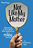 Not Like My Mother:Becoming a sane parent after growing up in a CRAZY family by Irene Tomkinson, MSW