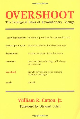 Overshoot: The Ecological Basis of Revolutionary Change: William R. Catton: 9780252009884: Amazon.com: Books