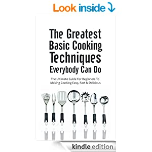 The Greatest Basic Cooking Techniques Everybody Can Do